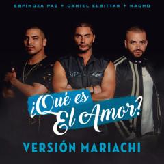¿Qué Es El Amor? (Versíon Mariachi) - Daniel Elbittar, Espinoza Paz, Nacho