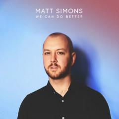 We Can Do Better (Single) - Matt Simons