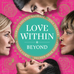 Love Within - Beyond - Tina Turner,Regula Curti,Dechen Shak-Dagsay,Sawani Shende-Sathaye