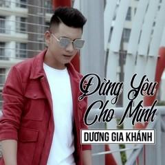 Đừng Yêu Cho Mình (Single) - Dương Gia Khánh