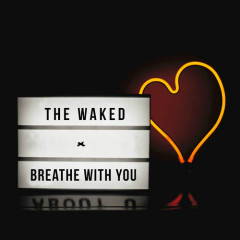 Breathe With You (Single) - The Waked