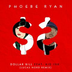 Dollar Bill (Lucas Nord Remix) - Phoebe Ryan,Kid Ink