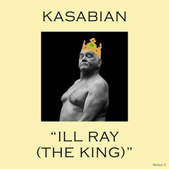 Ill Ray (The King) - Kasabian