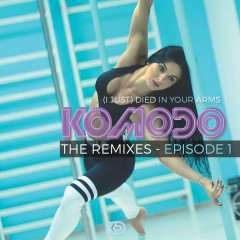 (I Just) Died In Your Arms (The Remixes) - Komodo