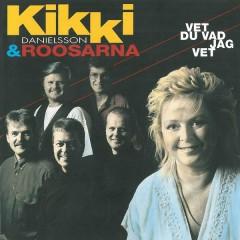 Vet du vad jag vet - Kikki Danielsson,Roosarna