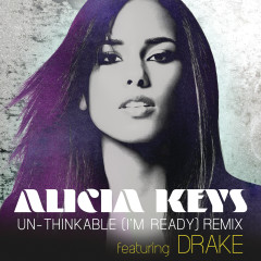 Un-thinkable (I'm Ready) (Remix) - Alicia Keys,Drake