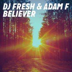 Believer (Remixes) - DJ Fresh,Adam F