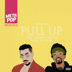 Pull Up: MetaPop Remixes (EP) - Pat Ryan, Sonny Digital