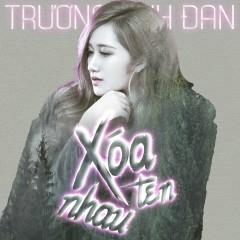 Xóa Tên Nhau (Single) - Trương Linh Đan
