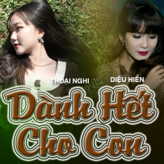 Dành Hết Cho Con (Single) - Bé Thoại Nghi, Diệu Hiền