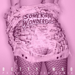 Some Kinda Wonderful (Pretty Sister Remix) - Betty Who