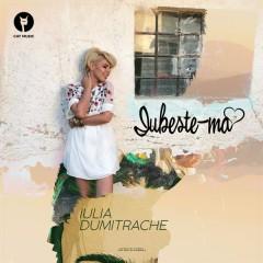 Iubeste-Ma (Single) - Iulia Dumitrache