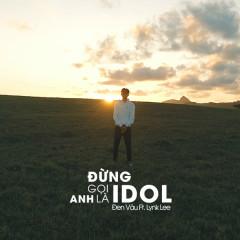 Đừng Gọi Anh Là Idol (Single)