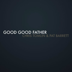Good Good Father (Single) - Chris Tomlin, Pat Barrett