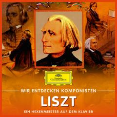 Wir entdecken Komponisten: Franz Liszt – Ein Hexenmeister auf dem Klavier - Various Artists