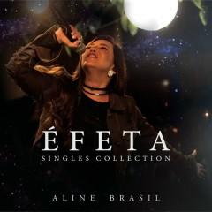 Éfeta (Singles Collection) - Aline Brasil