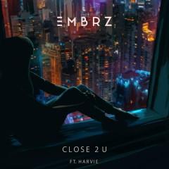 Close 2 U - EMBRZ,Harvie