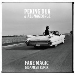 Fake Magic (Gigamesh Remix) - Peking Duk,AlunaGeorge