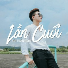 Lần Cuối (Single) - Bùi Tuấn Ngọc