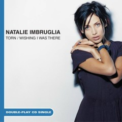 Torn/Wishing I Was There - Natalie Imbruglia