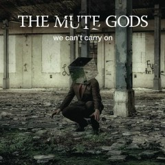 We Can't Carry On - The Mute Gods