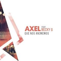 Que Nos Animemos - Axel,Becky G