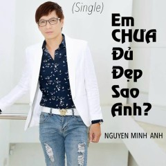 Em Chưa Đủ Đẹp Sao Anh (Single)