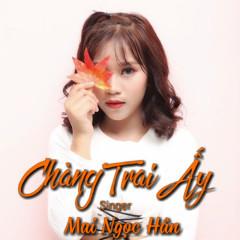 Chàng Trai Ấy (Single) - Mai Ngọc Hân