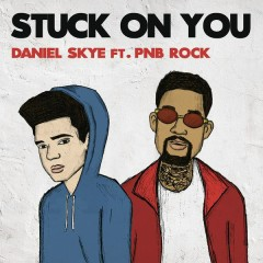 Stuck On You - Daniel Skye,PnB Rock
