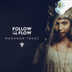 Maradok Távol (Single) - Follow The Flow