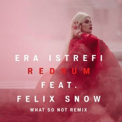 Redrum (What So Not Remix) - Era Istrefi,Felix Snow