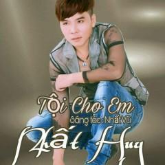 Tội Cho Em (EP) - Nhất Huy