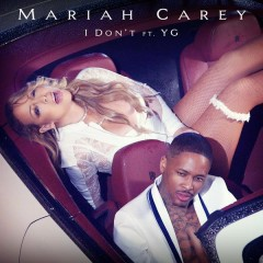 I Don't - Mariah Carey,YG