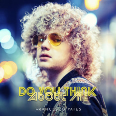 Do You Think About Me (Single) - Francesco Yates