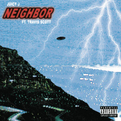 Neighbor - Juicy J,Travis Scott