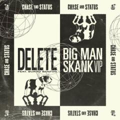 Delete / Big Man Skank (VIP) (Single) - Chase & Status