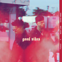 Good Vibes (Single) - Fuego, Nicky Jam
