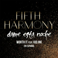 Worth It (Dame Esta Noche) - Fifth Harmony,Kid Ink