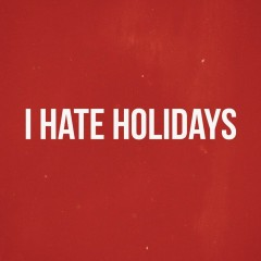 I Hate Holidays (Single)