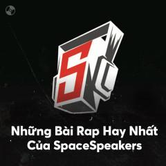Những Bài Rap Hay Nhất Của SpaceSpeakers - Various Artists, SpaceSpeakers