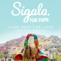 Came Here for Love (Acoustic) - Sigala,Ella Eyre