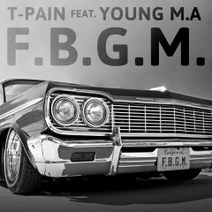 F.B.G.M. - T-Pain,Young M.A.