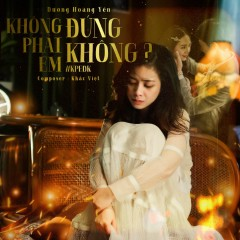 Không Phải Em Đúng Không? (Single) - Dương Hoàng Yến
