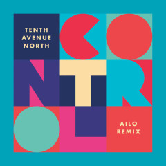 Control (AILO Remix) - Tenth Avenue North
