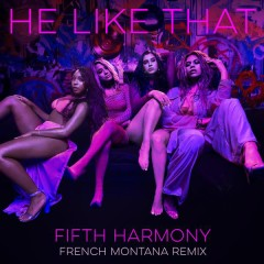 He Like That (French Montana Remix) - Fifth Harmony,French Montana