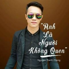 Anh Là Người Không Quen (Single) - Nguyên Thanh Phong