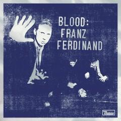 Blood: Franz Ferdinand - Franz Ferdinand