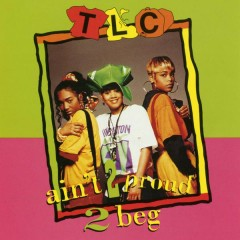 Ain't 2 Proud 2 Beg (Remixes) - TLC