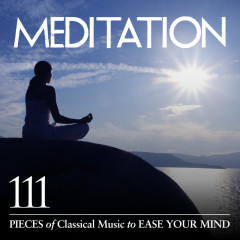 Meditation: 111 Pieces of Classical Music to Ease Your Mind - Various Artists