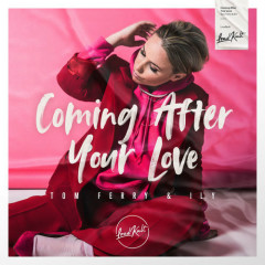 Coming After Your Love (Single) - Tom Ferry, I.L.Y.